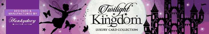 Hunkydory Twilight Kingdom Collection for making greetings cards etc